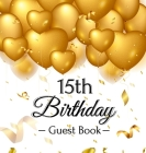 15th Birthday Guest Book: Gold Balloons Hearts Confetti Ribbons Theme, Best Wishes from Family and Friends to Write in, Guests Sign in for Party Cover Image