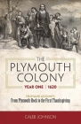 The Plymouth Colony, Year One - 1620: Firsthand Accounts - From Plymouth Rock to the First Thanksgiving Cover Image