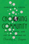 Choosing Community: Action, Faith, and Joy in the Works of Dorothy L. Sayers (Hansen Lectureship) Cover Image