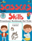 SCISSORS Skills Preschool Workbook for Kids: A Fun Cutting Practice Activity Book for Toddlers and Kids ages 3-5 Cover Image