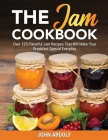 The Jam Cookbook: Over 125 Flavorful Jam Recipes That Will Make Your Breakfast Special Everyday Cover Image