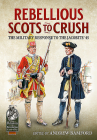 Rebellious Scots to Crush: The Military Response to the Jacobite '45 (From Reason to Revolution) Cover Image