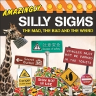 Amazingly Silly Signs: The Mad, the Bad and the Weird Cover Image