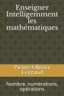 Enseigner Intelligemment les mathématiques: Nombre, numérations, opérations Cover Image
