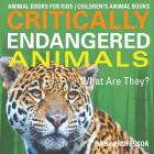Critically Endangered Animals: What Are They? Animal Books for Kids - Children's Animal Books Cover Image