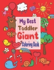 My best toddler giant coloring book: My Best Toddler Giant Coloring book, Coloring Books for Kids & Toddlers. A Big and jumbo coloring book Easy, Larg Cover Image
