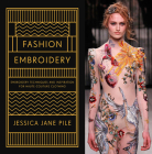 Fashion Embroidery: Embroidery Techniques and Inspiration for Haute-Couture Clothing Cover Image