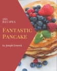 365 Fantastic Pancake Recipes: Happiness is When You Have a Pancake Cookbook! Cover Image