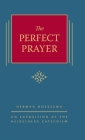 The Perfect Prayer: An Exposition of the Heidelberg Catechism (The Triple Knowledge Book 10) Cover Image