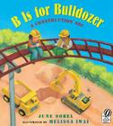 B Is for Bulldozer: A Construction ABC Cover Image
