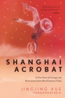 Shanghai Acrobat: A True Story of Courage and Perseverance from Revolutionary China Cover Image