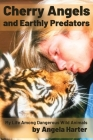 Cherry Angels and Earthly Predators: My Life Among Dangerous Wild Animals Cover Image