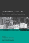 Hard Work, Hard Times: Global Volatility and African Subjectivities (Global, Area, and International Archive) Cover Image