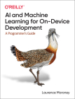 AI and Machine Learning for On-Device Development: A Programmer's Guide Cover Image