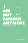 I Am Not Famous Anymore: Poems After Shia Labeouf Cover Image