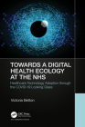 Towards a Digital Health Ecology at the Nhs: Healthcare Technology Adoption Through the Covid-19 Looking Glass Cover Image