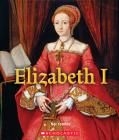 Elizabeth I (A True Book: Queens and Princesses) (Library Edition) Cover Image