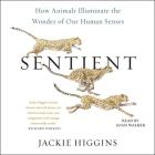 Sentient: How Animals Illuminate the Wonder of Our Human Senses Cover Image