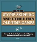 The Art of Stone Skipping and Other Fun Old-Time Games: Stoopball, Jacks, String Games, Coin Flipping, Line Baseball, Jump Rope, and More Cover Image