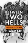 Between Two Hells: The Irish Civil War Cover Image