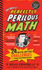 The Book of Perfectly Perilous Math: 24 Death-Defying Challenges for Young Mathematicians (Irresponsible Science) Cover Image