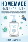 Homemade Hand Sanitizer: The Ultimate Guide to Making 15 Different Hand Sanitizers at Home by Easy and Fast Recipes Using Simple Ingredients. P Cover Image