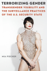 Terrorizing Gender: Transgender Visibility and the Surveillance Practices of the U.S. Security State (Expanding Frontiers: Interdisciplinary Approaches to Studies of Women, Gender, and Sexuality) Cover Image