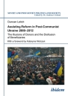 Assisting Reform in Post-Communist Ukraine, 2000-2012: The Illusions of Donors and the Disillusion of Beneficiaries (Soviet and Post-Soviet Politics and Society) Cover Image