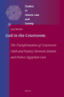 God in the Courtroom: The Transformation of Courtroom Oath and Perjury Between Islamic and Franco-Egyptian Law (Studies in Islamic Law and Society #34) Cover Image