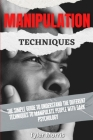 Manipulation Techniques: The Simple Guide To Understand The Different Techniques To Manipulate People With Dark Psychology Cover Image