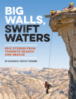 Big Walls, Swift Waters: Epic Stories from Yosemite Search and Rescue Cover Image