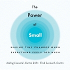 The Power of Small: Making Tiny Changes When Everything Feels Too Much Cover Image
