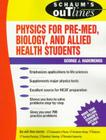 Schaum's Outline of Physics for Pre-Med, Biology, and Allied Health Students (Schaum's Outlines) Cover Image