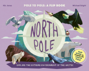 North Pole / South Pole: Pole to Pole: a Flip Book - Explore the Extreme Environment of the Arctic/Antarctic Cover Image