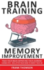 Brain Training and Memory Improvement: Train Your Brain Improving your Learning-Capabilities - Declutter Your Mind to Boost Your IQ! Accelerated Learn Cover Image