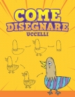 Come Disegnare - Uccelli: Step by Step Come disegnare uccelli del fumetto. Libro per disegnare e colorare per bambini Cover Image
