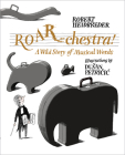ROAR-chestra!: A Wild Story of Musical Words Cover Image