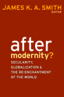 After Modernity?: Secularity, Globalization, and the Reenchantment of the World Cover Image