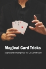 Magical Card Tricks: Surprise and Amazing Tricks You Can Do With Card: Learn Magic With Card Cover Image