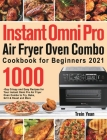 Instant Omni Pro Air Fryer Oven Combo Cookbook for Beginners: 1000-Day Crispy and Easy Recipes for Your Instant Omni Pro Air Fryer Oven Combo to Fry, Cover Image