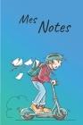 Mes Notes: Carnet de Notes Trotinette - Format 15,24 x 22.86 cm, 100 Pages - Tendance et Original - Pratique pour noter des Idées Cover Image