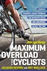 Bicycling Maximum Overload for Cyclists: A Radical Strength-Based Program for Improved Speed and Endurance in Half the Time (Bicycling Magazine) Cover Image