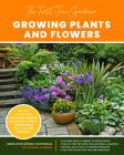The First-Time Gardener: Growing Plants and Flowers: All the know-how you need to plant and tend outdoor areas using eco-friendly methods (The First-Time Gardener's Guides #2) Cover Image