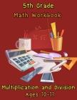 5th Grade Math Workbook - Multiplication and Division - Ages 10-11: Daily Math Workbook Exercises, Multiplication Worksheets and Division Worksheets f Cover Image