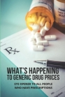 What's Happening To Generic Drug Prices: Eye Opener To All People Who Have Prescriptions: Generic Drug Pricing Cover Image