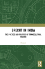 Brecht in India: The Poetics and Politics of Transcultural Theatre Cover Image