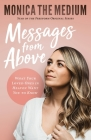 Messages from Above: What Your Loved Ones in Heaven Want You to Know Cover Image