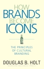 How Brands Become Icons: The Principles of Cultural Branding Cover Image