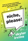 Niche, Please!: How to Narrow Your Focus and Grow Your Small Business with Social Media Cover Image