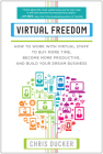 Virtual Freedom: How to Work with Virtual Staff to Buy More Time, Become More Productive, and Build Your Dream Business Cover Image